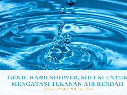 GENIE Hand Shower, Solusi untuk Mengatasi Tekanan Air Rendah