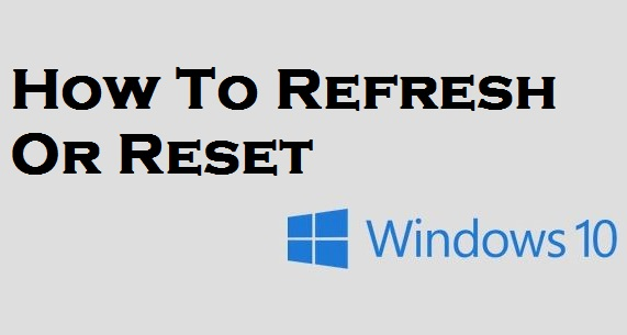How To Refresh Or Reset Windows 10