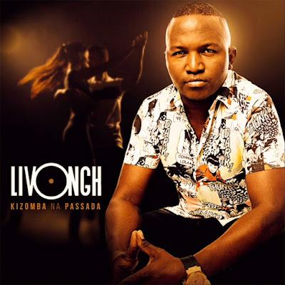Livongh - Kizomba Na Passada (Album) 2018....