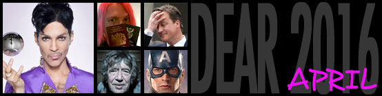Dear 2016, April: Prince dies which is fucking bullshit, I finally got my British Citizenship, the Panama Papers prove people like David Cameron are taking the piss, Mr Nice dies, Captain America earns more than any other 2016 film