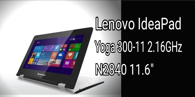 """Spesifikasi Lenovo IdeaPad Yoga 300-11 2.16GHz N2840 11.6"""""""