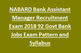 NABARD Bank Assistant Manager Vacancies Recruitment Exam 2018 Notification 92 Govt Bank Jobs Online Exam Pattern and Syllabus