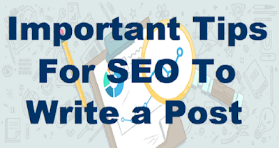 Important Tips For SEO To Write a Post