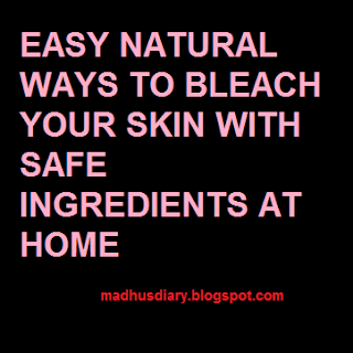 EASY WAYS TO BLEACH YOUR SKIN AT HOME NATURALLY FOREVER