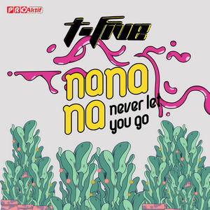 T-Five - Na Na Na (Never Let You Go)