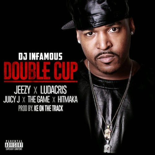 DJ Infamous - Double Cup (Feat. Young Jeezy, Ludacris, Juicy J, Game & Yung Berg)