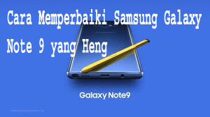 Cara Memperbaiki Samsung Galaxy Note 9 yang Heng