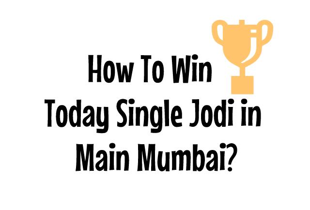 How To Win Today Single Jodi in Main Mumbai?