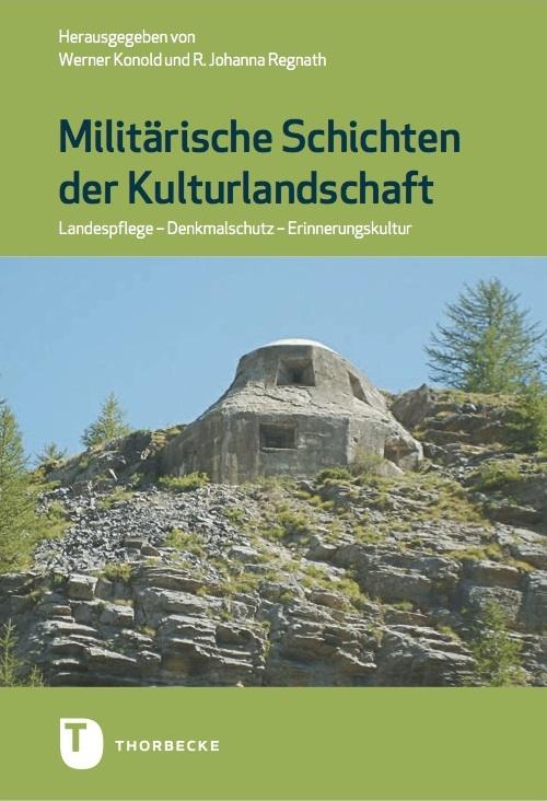 KONOLD W., REGNATH J (Hg. von) - Militärische Schichten der Kulturlandschaft. Landespflege - Denkmalschutz - Errinerungskultur. Ostfildern, Thorbecke Verlag, 2014.