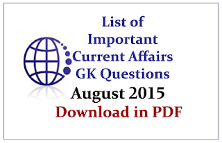 List of Important Current Affairs GK Questions for August 2015 - Download in PDF