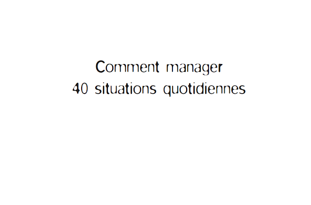 Comment manager 40 situations quotidiennes