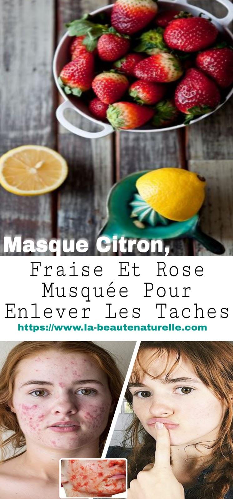 Masque Citron, Fraise Et Rose Musquée Pour Enlever Les Taches