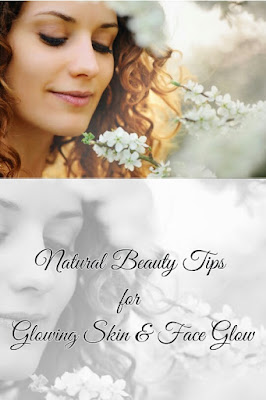 Natural Beauty Tips for Glowing Skin & Face Glow