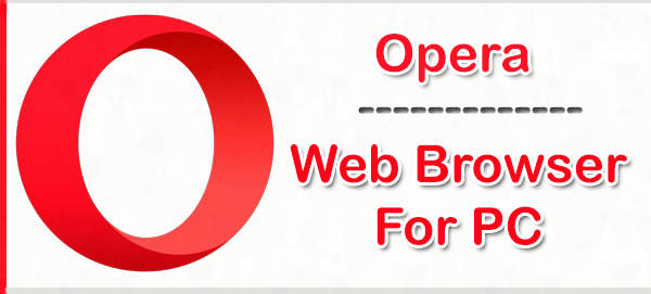 Opera Web Browser For PC