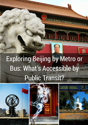 Exploring Beijing by Metro or Bus: What's Accessible by Public Transit?