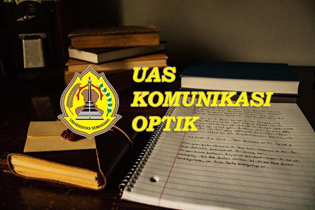 Soal UAS Mata Kuliah Komunikasi Optik Universitas Semarang Soal UAS Mata Kuliah Komunikasi Optik Universitas Semarang