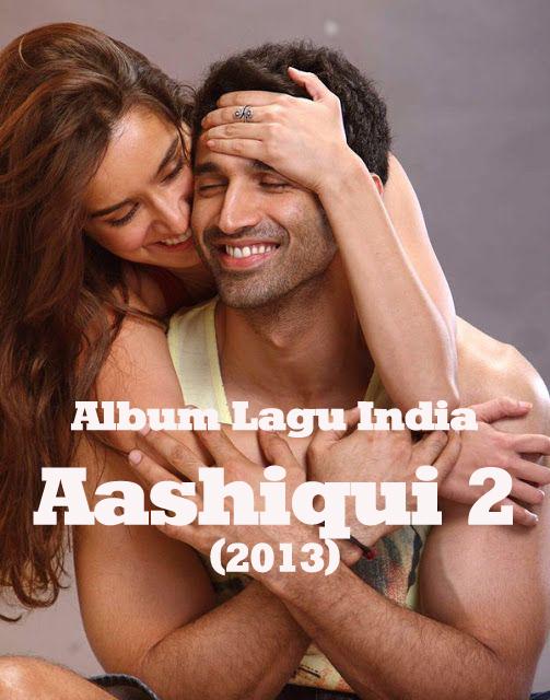 Album Lengkap Lagu India Aashiqui 2 (2013)