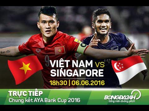 Trực tiếp Đội tuyển Việt Nam vs Singapore 6/6/2016