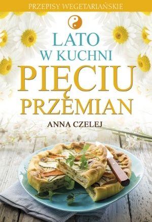 """Anna Czelej, """"Lato w kuchni Pięciu Przemian"""""""