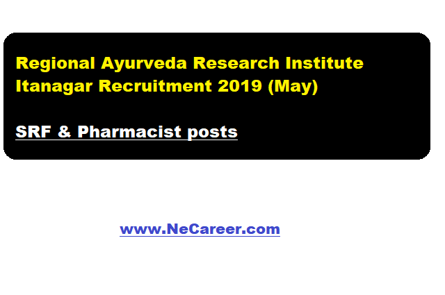 Regional Ayurveda Research Institute Itanagar Recruitment 2019 (May)
