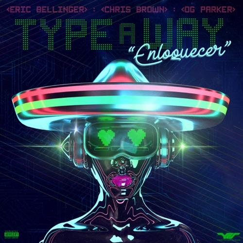 Eric Bellinger - Type a Way (feat. Chris Brown & OG Parker) [Spanish Remix] - Single [iTunes Plus AAC M4A]