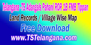 Telangana -TS Adangals Pahani ROR 1B FMB Tippan Free Download TS Telangana Land Records / Village Wise Map Free Download