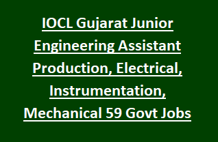 IOCL Gujarat Junior Engineering Assistant Production, Electrical, Instrumentation, Mechanical, Fire & Safety 59 Govt Jobs online