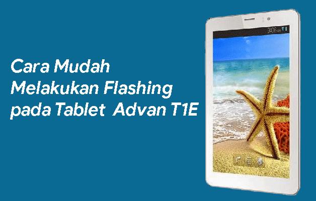 Cara Mudah Flash Advan T1E dan Hasilya 100% Sukses