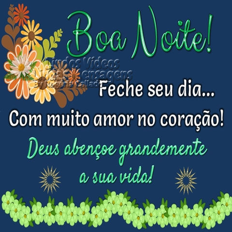 Boa Noite! Feche seu dia... Com muito amor no coração! Deus abençoe grandemente a sua vida!