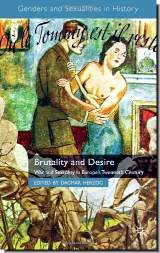 Brutality and Desire: War and Sexuality in Europe's Twentieth Century  DAGMAR HERZOG