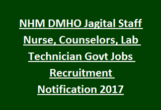 NHM DMHO Jagital Staff Nurse, Counselors, Lab Technician Govt Jobs Recruitment Notification 2017