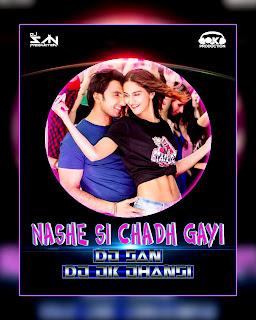 Nashe Si Chadh Gayi - Dj Jk Jhansi Feat.Dj San