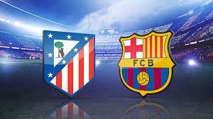 مباراة اتلتيكو مدريد وبرشلونة اليوم Match Atletico Madrid vs Barcelona