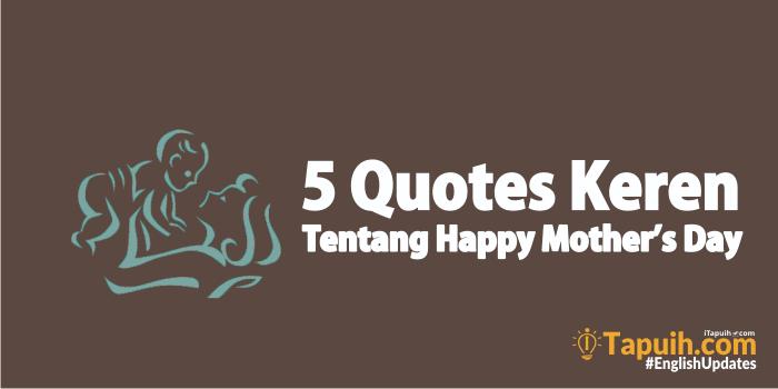 quotes keren tentang happy mothers day hari ibu paja tapuih