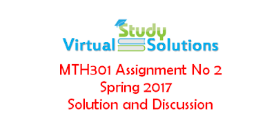 MTH301 Assignment No 2 Spring 2017 Solution and Discussion