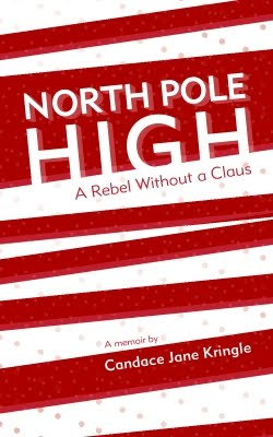 North Pole High: A Rebel Without a Claus - a memoir by Candace Jane Kringle (available in paperback and electronic editions from Amazon, Barnes & Noble, and Google Play)