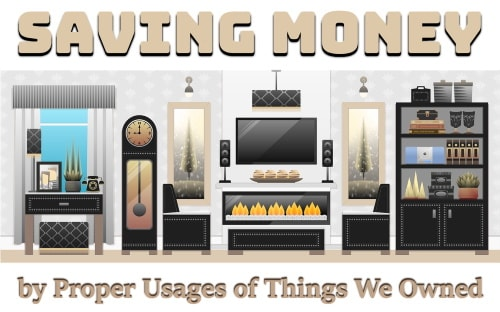 Save money by proper usages of things we owned