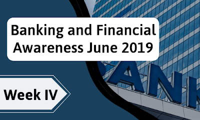 Banking and Financial Awareness June 2019: Week IV