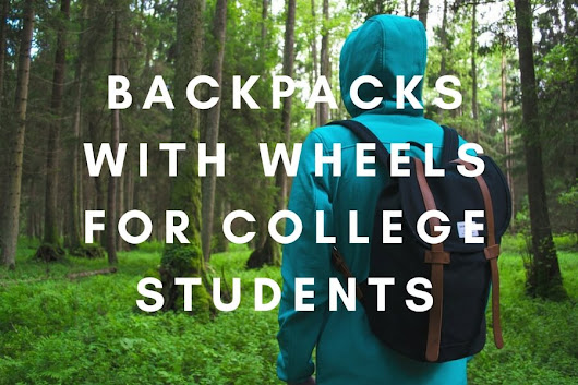 Backpacks with Wheels for College Students 2017