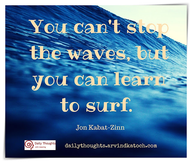 Daily Thought, Meaning, image, stop, waves, learn, surf, Jon Kabat-Zinn,