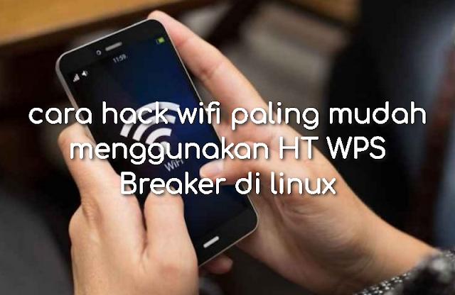 cara hack wifi paling mudah menggunakan HT WPS Breaker di linux
