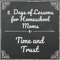 Lessons About Time and Trust (5 Days of Lessons for Homeschool Moms) on Homeschool Coffee Break @ kympossibleblog.blogspot.com - part of the 2018 5 Days of Homeschool Blog Hop hosted by the Homeschool Review Crew @ homeschoolreviewcrew.com
