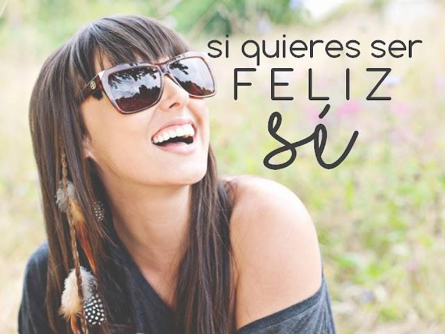 Si quieres ser feliz...SÉ