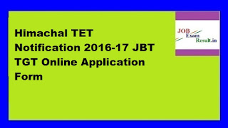 Himachal TET Notification 2016-17 JBT TGT Online Application Form