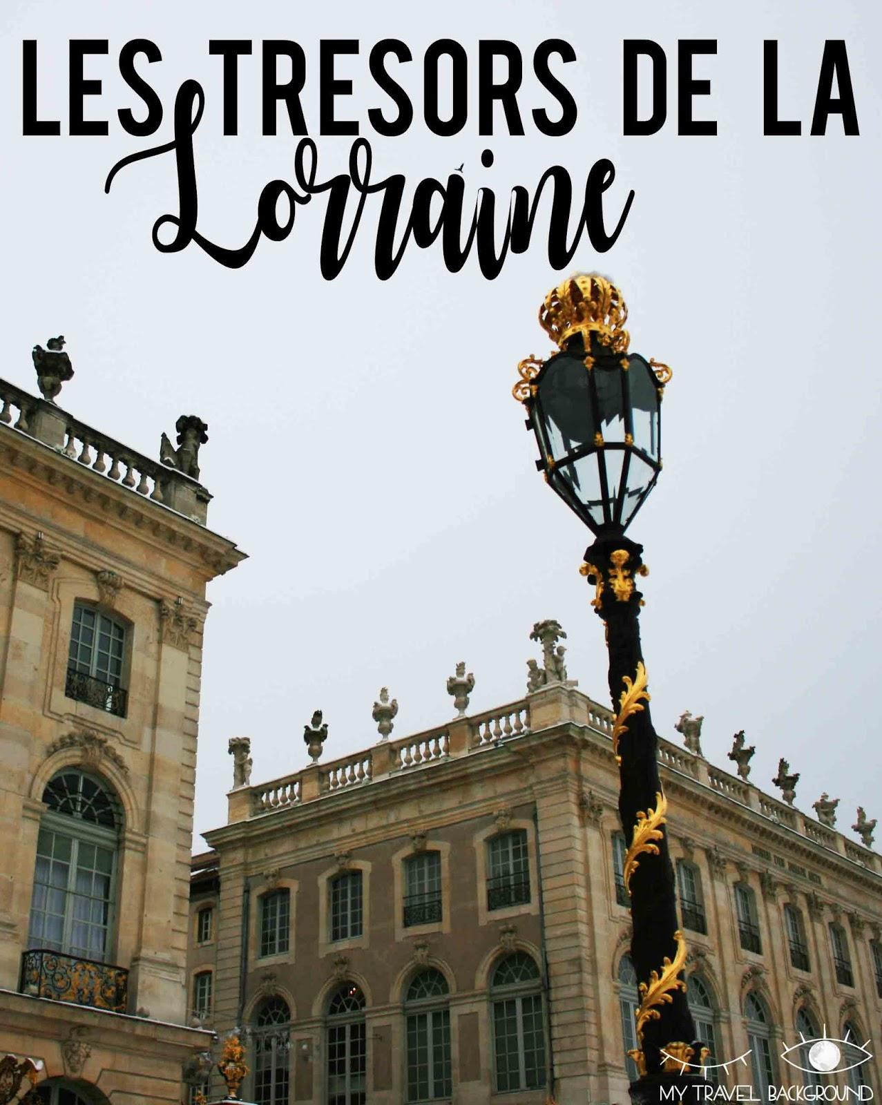 My Travel Background : Les trésors de la Lorraine (je vous emmène en Lorraine) - Pinterest