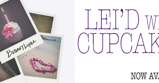 BLOG TOUR: Lei'd With Cupcakes by Bethany Lopez