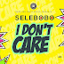 Selebobo – I Don't Care (Afro Beat)
