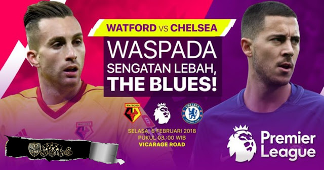Prediksi Watford Vs Chelsea , Selasa 06 February 2018 Pukul 03.00 WIB @ MNCTV