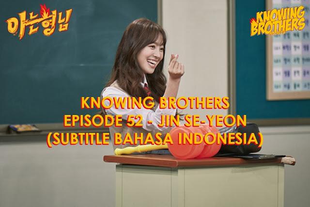 Nonton Streaming & Download Knowing Bros Eps 52 Bintang Tamu Jin Se-yeon Subtitle Bahasa Indonesia