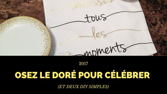 2017: Osez le doré pour célébrer (et deux DIY simples)